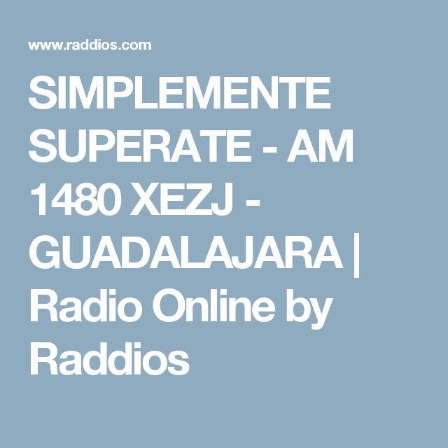 SIMPLEMENTE SUPERATE - AM 1480 XEZJ - GUADALAJARA | Radio Online by Raddios