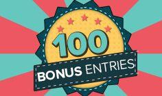 Win 100 Bonus Entries