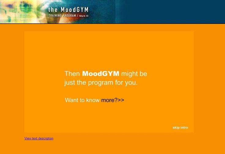 MoodGym - Depressed? Anxious or non-productive due to negative thoughts? Try this fun interactive program to change your thinking. CBT (Cognitive Behavioral Training) modules, games, relaxation audio and feedback assessment. (From the Centre for Mental Health Research at Australian National University.)
