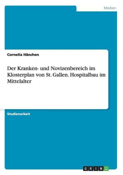 Der Kranken- und Novizenbereich im Klosterplan von St. Gallen. Hospitalbau im Mittelalter