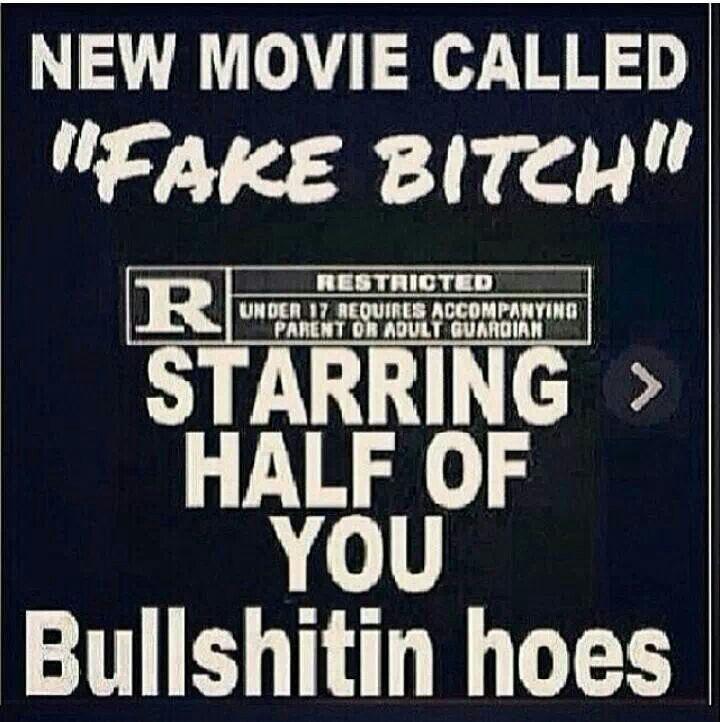 Fake bitches like you!