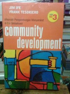 Buku Community Development Alternatif Pengembangan Masyarakat di Era Globalisasi (Edisi 3).Penulis Jim Ife,Frank Tesoriero