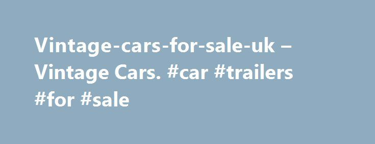 Vintage-cars-for-sale-uk – Vintage Cars. #car #trailers #for #sale http://car.remmont.com/vintage-cars-for-sale-uk-vintage-cars-car-trailers-for-sale/  #vintage cars for sale # Forgot Password content violation Change Language Further More We detected this website has 5 keywords. This is a good count for search engines as it has keyword meta and it doesn't contain more than 260 characters. It is better to have a validated background for any website to be accesible […]The post…