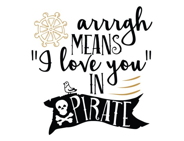 Arrrgh means I love you in Pirate - Free SVG cut files - Pirate Quote