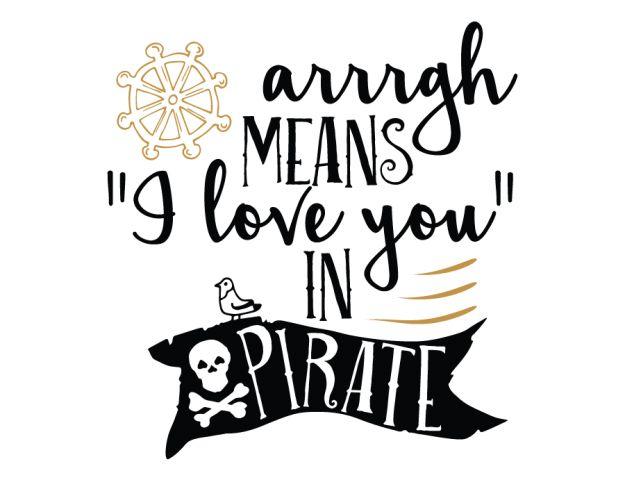 Arrrgh means I love you in Pirate - Free SVG cut files - Pirate Quote