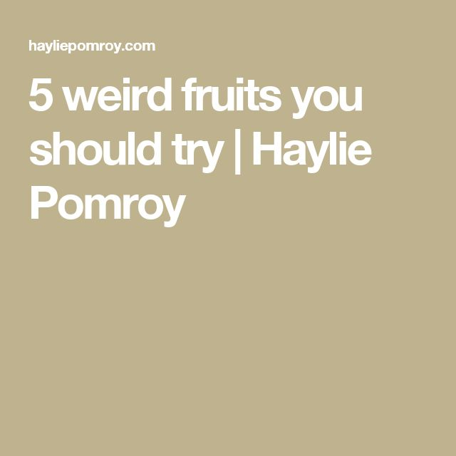 5 weird fruits you should try | Haylie Pomroy