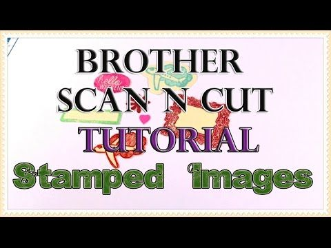 Brother Scan n Cut Tutorial - Creating Die Cuts from Stamped Images - YouTube