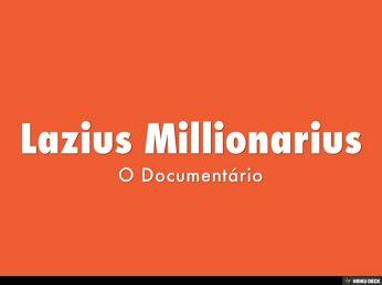 http://www.slideshare.net/lauramatosgabriel/lazius-millionarius