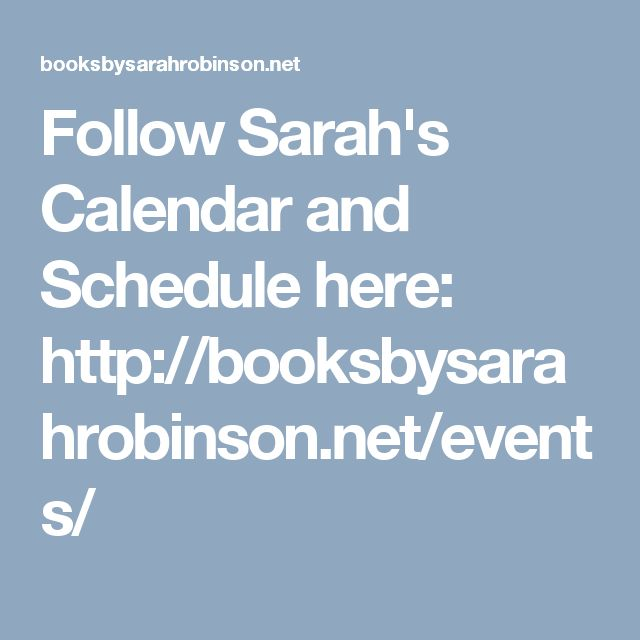 Follow Sarah's Calendar and Schedule here: http://booksbysarahrobinson.net/events/