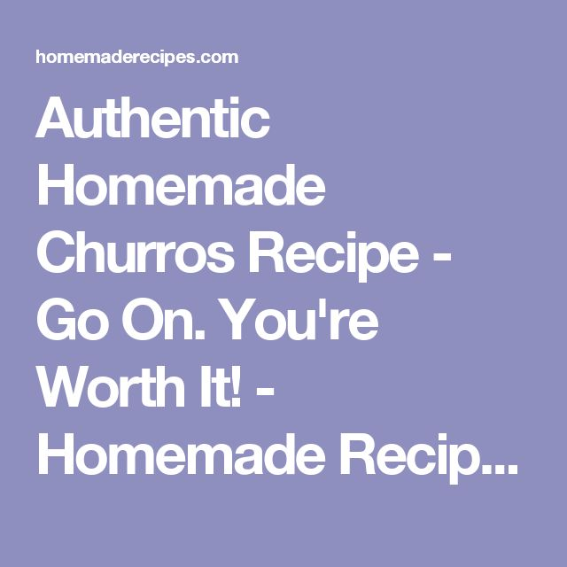 Authentic Homemade Churros Recipe - Go On. You're Worth It! - Homemade Recipes