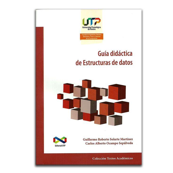Guía didáctica de estructuras de datos – Guillermo Roberto Solarte y Carlos Alberto Ocampo – Universidad Tecnológica de Pereira www.librosyeditores.com Editores y distribuidores.