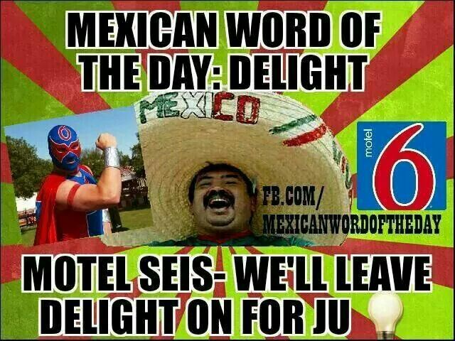 Mexican word of the day: delight ... Motel seis - We'll leave delight on for ju