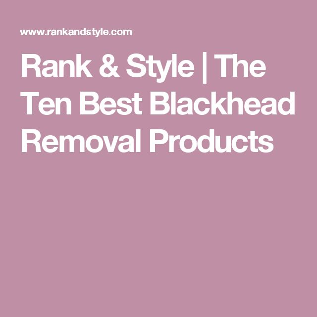 Rank & Style | The Ten Best Blackhead Removal Products