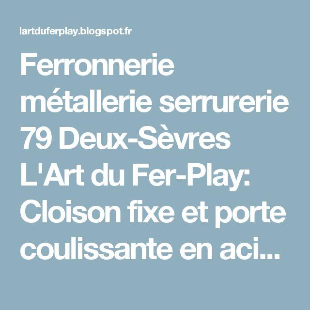 """Ferronnerie métallerie serrurerie 79 Deux-Sèvres L'Art du Fer-Play: Cloison fixe et porte coulissante en acier et verre """"Type Atelier"""""""
