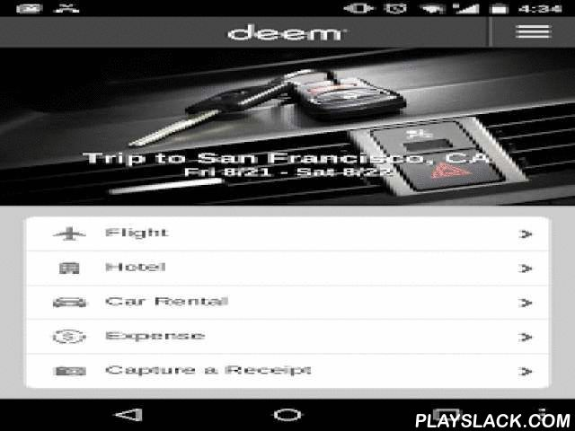 Deem  Android App - playslack.com ,  Whether you use Deem through your company, travel agent or chauffeured transportation provider, you'll find Deem's mobile application for travel and expense management to be fresh, fast and uncomplicated. Start booking your air, hotel, chauffeur and car rental reservations within the context of corporate policies even while on the go! View and make changes to itineraries, capture and upload expense receipts and create and submit expense reports, all from…