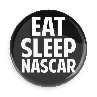 Funny Buttons - Custom Buttons - Promotional Badges - Nascar Racing Sports Pins - Wacky Buttons - Eat sleep nascar racecar