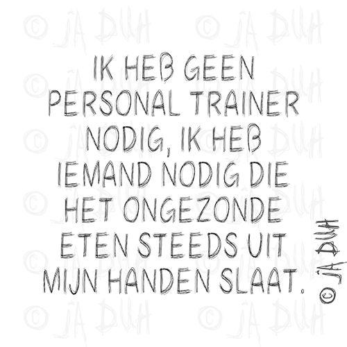 Personal Trainer. Ja Duh! #humor #spreuk #Nederlands #lachen #lol #quote #tekst #herkenbaar