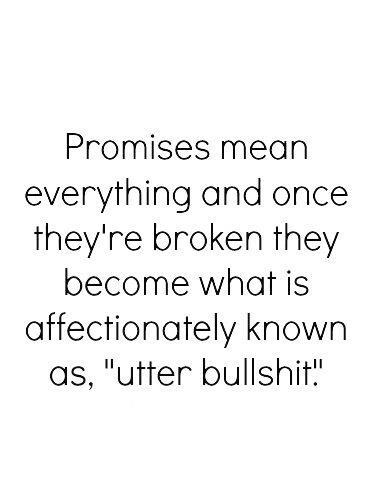 Broken promises = utter bullshit