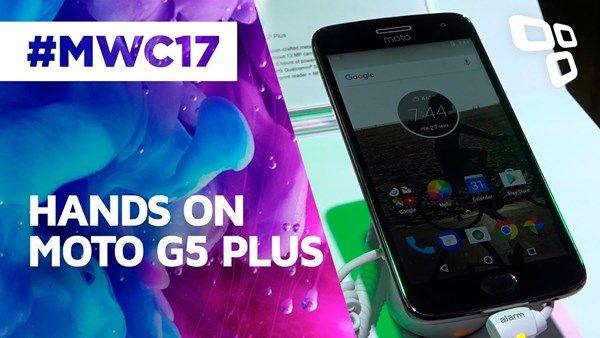 Moto G5 Plus na MWC 2017: testamos o mais novo smartphone da Lenovo