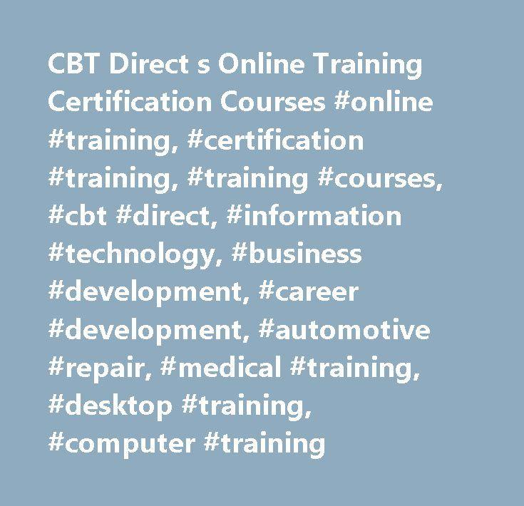 CBT Direct s Online Training Certification Courses #online #training, #certification #training, #training #courses, #cbt #direct, #information #technology, #business #development, #career #development, #automotive #repair, #medical #training, #desktop #training, #computer #training http://tickets.nef2.com/cbt-direct-s-online-training-certification-courses-online-training-certification-training-training-courses-cbt-direct-information-technology-business-development-career-development/  #…