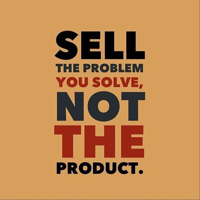 Sell the problem you solve, not the product. #problem #business #sales #thekingdom