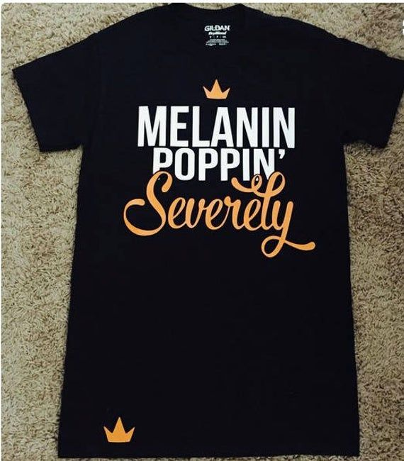 Melanin Poppin Severely In 2021 Black Girl Shirts Black Girl T Shirts Black Girl Swag