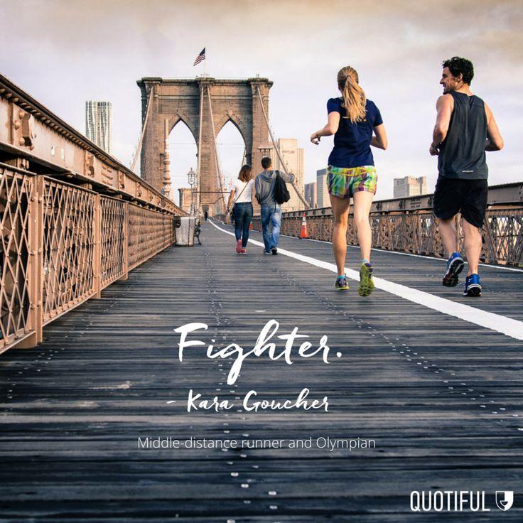 """Fighter."" — Kara Goucher, American marathoner, middle-distance runner and Olympian"