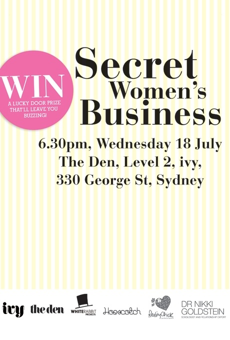 Secret Women's Business. If you're in Sydney, RSVP and come along! It's free and it'll be a super fun girls night out. Plus... Goodie bags!