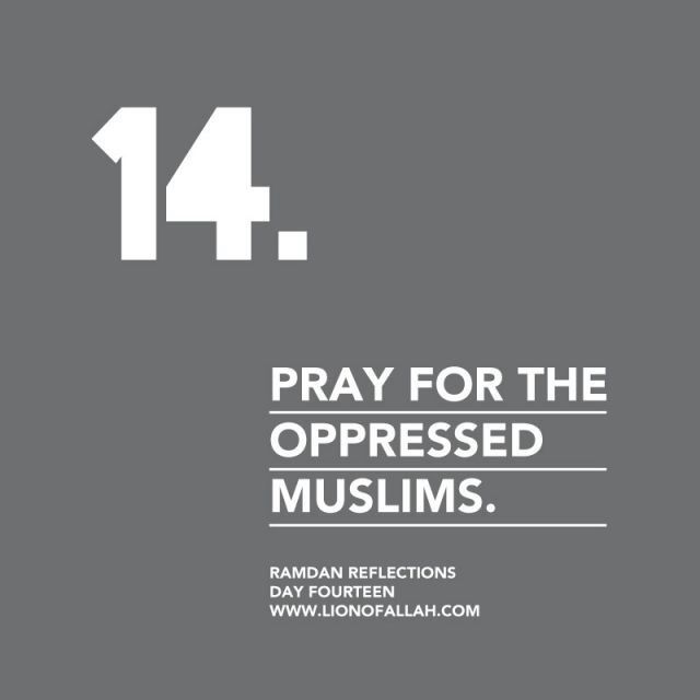 Ramadan Reflection Day 14: Pray for the oppressed muslims