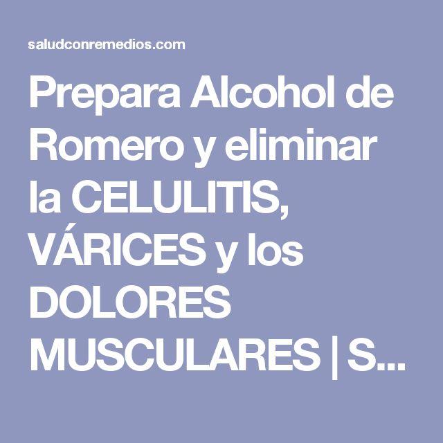 Prepara Alcohol de Romero y eliminar la CELULITIS, VÁRICES y los DOLORES MUSCULARES | Salud con Remedios
