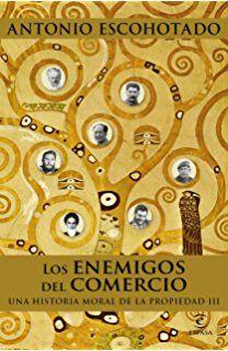 Los enemigos del comercio : una historia moral de la propiedad.III  https://alejandria.um.es/cgi-bin/abnetcl?ACC=DOSEARCH&xsqf99=678663