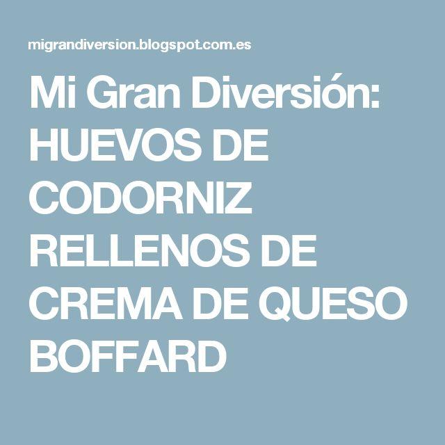 Mi Gran Diversión: HUEVOS DE CODORNIZ RELLENOS DE CREMA DE QUESO BOFFARD