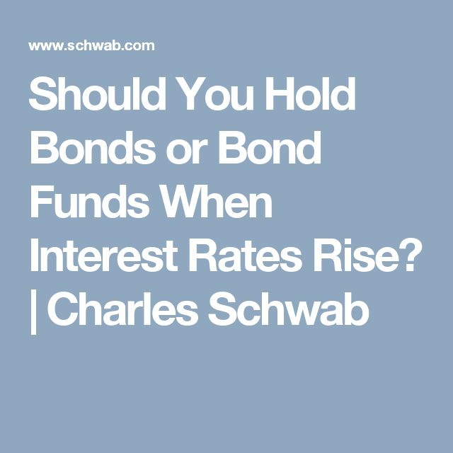 Should You Hold Bonds or Bond Funds When Interest Rates Rise? | Charles Schwab