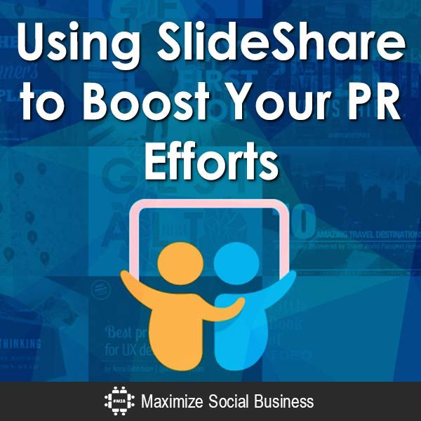 Using SlideShare to Boost Your PR Efforts- SlideShare is among the top 120 most-visited websites on the world. It covers a wide range of technology to travel which makes it an ideal fit for PR teams.