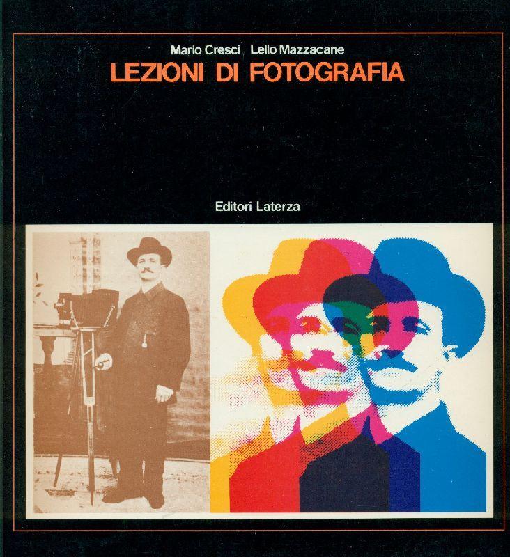 Storia e tecnica della fotografia CRESCI Mario, MAZZACANE Lello, Lezioni di fotografia.