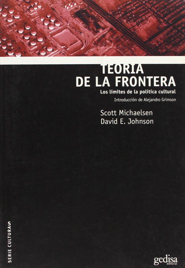 Teoría de la frontera : los límites de la política cultural / Scott Michaelsen y David E. Johnson, (compiladores) ; [introducción de Alejandro Grimson]