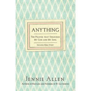 Anything Jennie Allen   changed the way I make decisions, view my world and all I hold dear. The prayer of surrender is powerful.