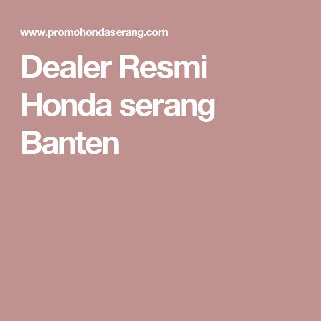 Dealer Resmi Honda serang Banten