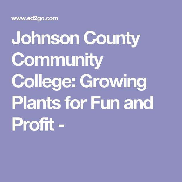 Johnson County Community College: Growing Plants for Fun and Profit -