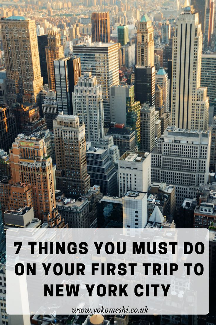 7 Things you must do on your first trip to New York City, New York.   A complete New York Bucket List from www.yokomeshi.co.uk