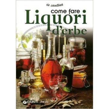 www.viviincampagna.it - Liquori d'erbe, l'arte della preparazione dei liquori. Manuale pratico all'utilizzo