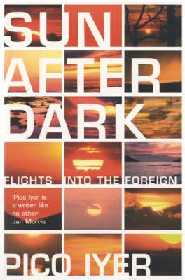 Sun After Dark by Pico Iyer