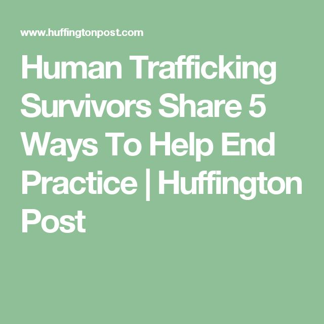 Human Trafficking Survivors Share 5 Ways To Help End Practice | Huffington Post