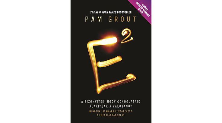 Pam Grout: E2 könyve az önsegítő könyvek kategóriában, az ezoterikus könyvek webáruházban.