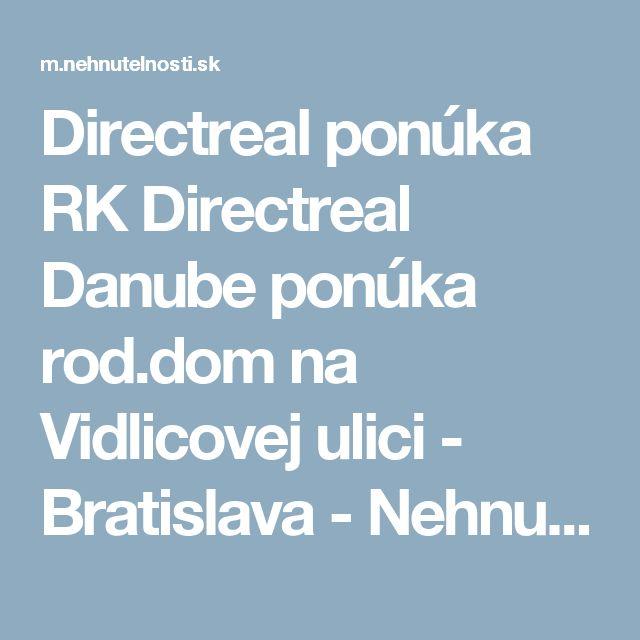 Directreal ponúka RK Directreal Danube ponúka rod.dom na Vidlicovej ulici - Bratislava - Nehnutelnosti.sk