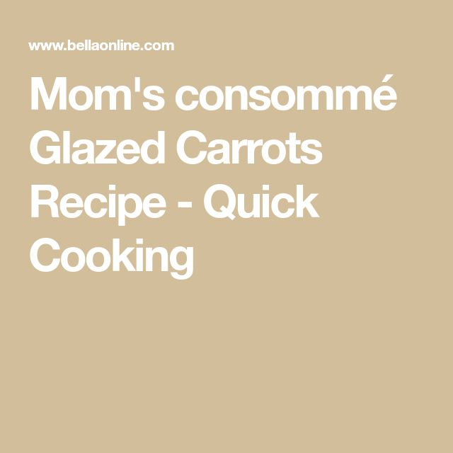 Mom's consommé Glazed Carrots Recipe - Quick Cooking