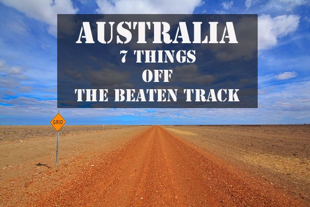 7 Things Off The Beaten Track in Australia