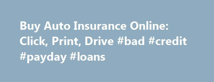 Buy Auto Insurance Online: Click, Print, Drive #bad #credit #payday #loans http://insurance.remmont.com/buy-auto-insurance-online-click-print-drive-bad-credit-payday-loans/  #buy auto insurance online # Buy Auto Insurance Online: Click, Print, Drive Buying auto insurance online is a quick and easy to way to get legal to drive a car. It can be done 24 hours a day, 7 days a week, and it only takes a few minutes. For most, it is more convenient […]The post Buy Auto Insurance Online: Click…