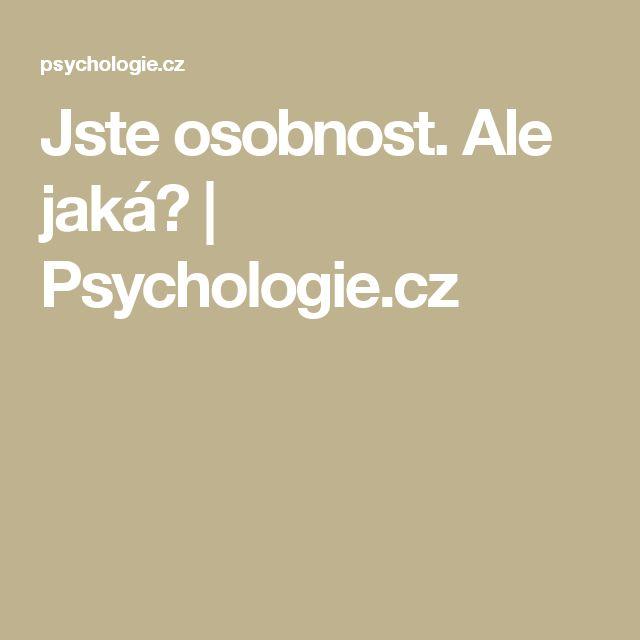 Jste osobnost. Ale jaká? | Psychologie.cz