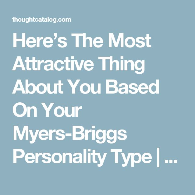 Here's The Most Attractive Thing About You Based On Your Myers-Briggs Personality Type | Thought Catalog